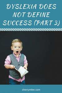 Dyslexia Does Not Define Success (Part 3)
