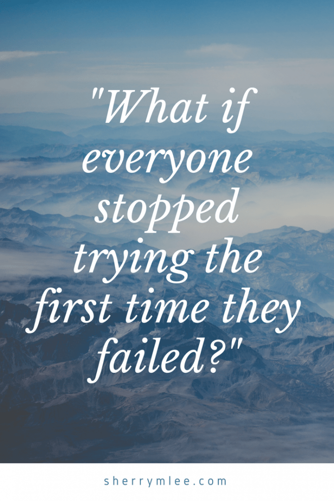 What if everyone stopped trying the first time they failed?