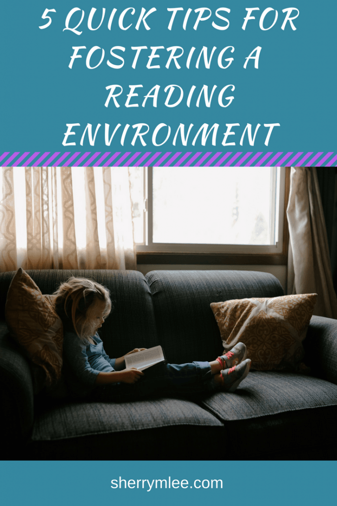 Five Quick Tips for Fostering a Reading Environment; reading environment ideas; fostering reading; creating readers; making reading fun #readingtips #teachingreading #makingreadingfun #fosteringreading