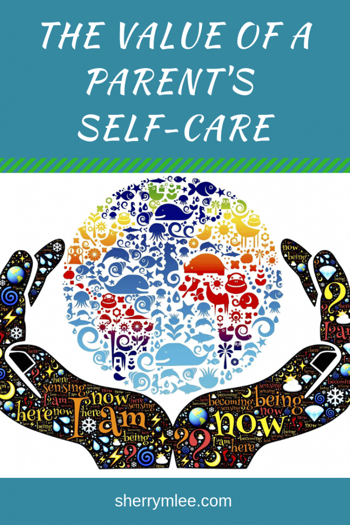 The value of a parent's self-care; importance of loving yourself; importance of self-care; #parenting
