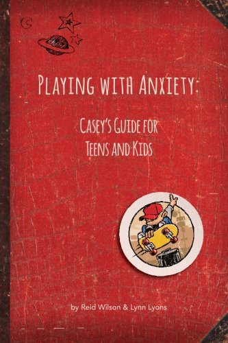 Playing with Anxiety: Casey's Guide for Teens and Kids book