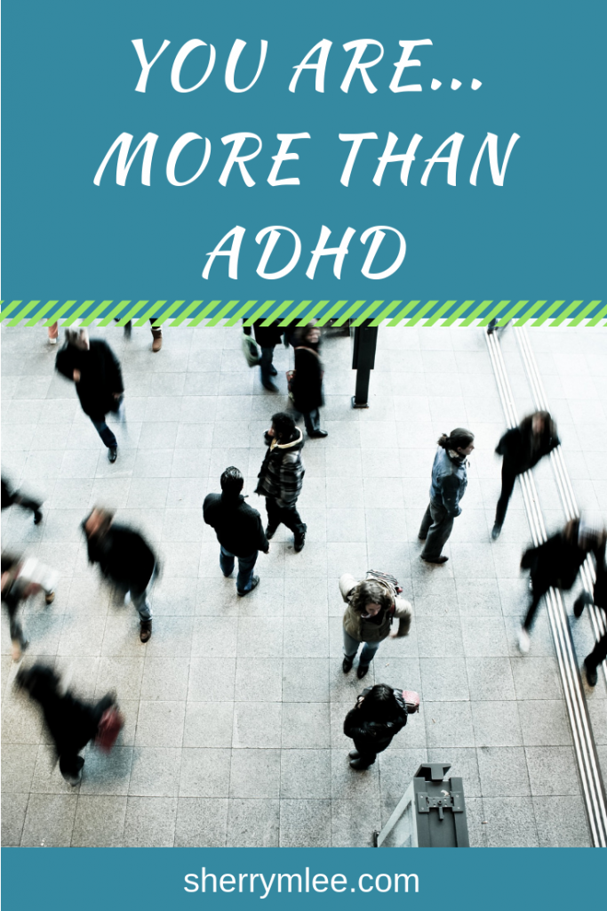 You Are... More than ADHD pin; adhd in adults; adhd in the classroom; adults with adhd; #adhdstrategies #adhdkids