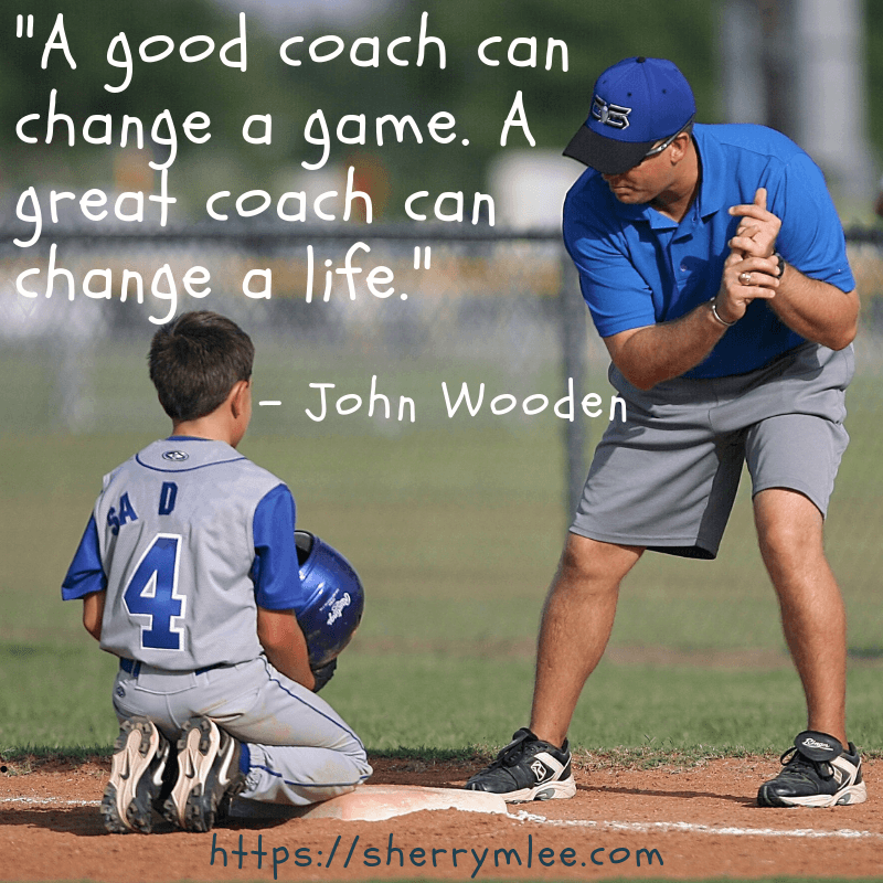 A good coach can change a game. A great coach can change a life. - John Wooden Thank you coach quotes
