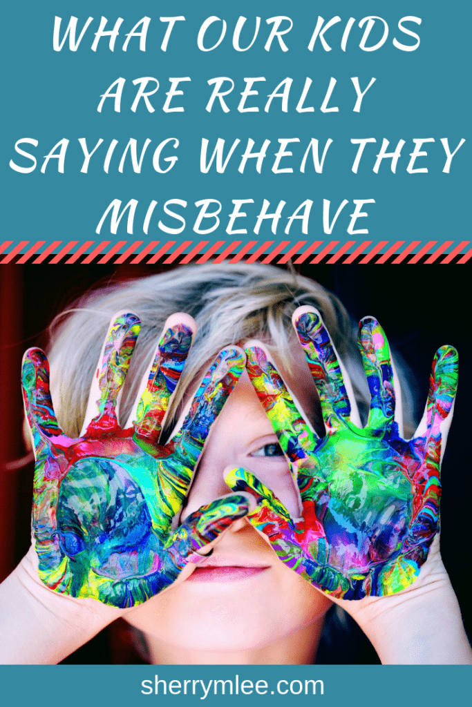 What our kids are really saying when they misbehave; kids behavior problems; kids behavior management; positive behavior management; bad behavior kids; kids acting out; #badbehavior